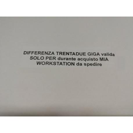 DIFFERENZA TRENTADUE GIGA valida SOLO PER durante acquisto MIA WORKSTATION da spedire