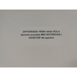 DIFFERENZA 16GB valida SOLO durante acquisto MIO NOTEOOK/DESKTOP da spedire